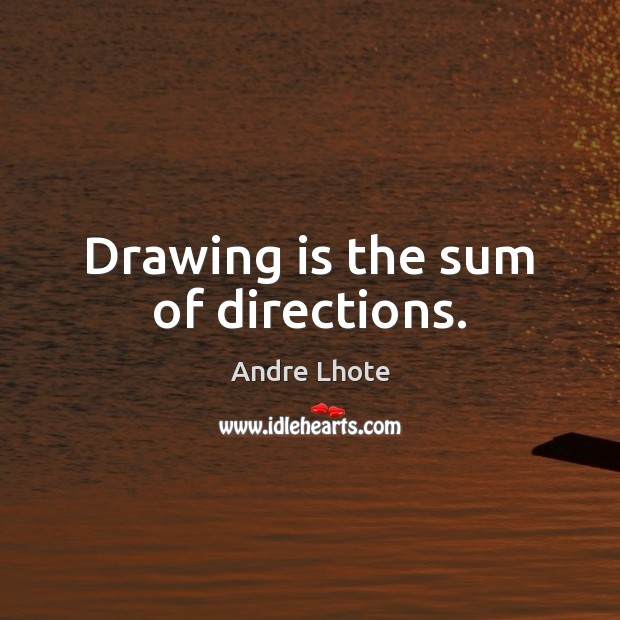 Image, Drawing is the sum of directions.