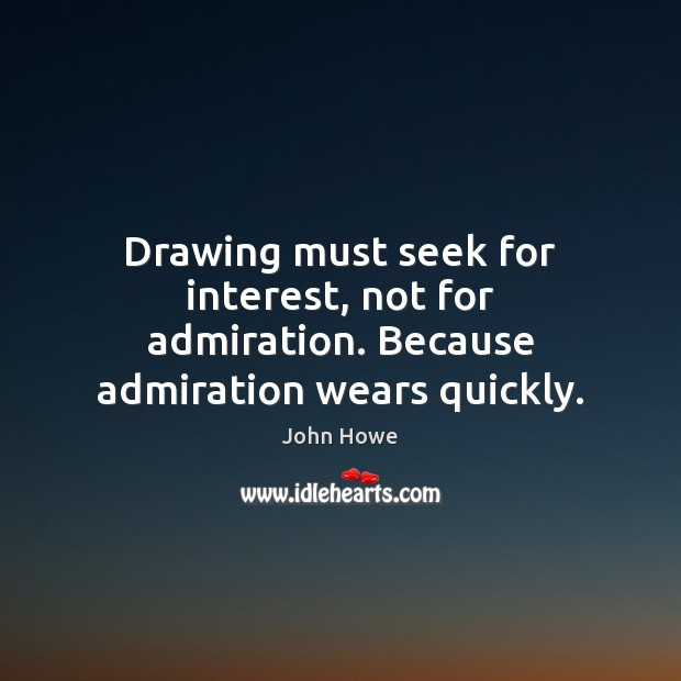 Drawing must seek for interest, not for admiration. Because admiration wears quickly. Image
