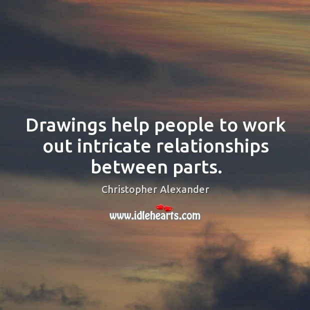 Drawings help people to work out intricate relationships between parts. Image