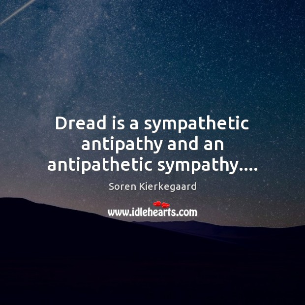 Image, Dread is a sympathetic antipathy and an antipathetic sympathy….