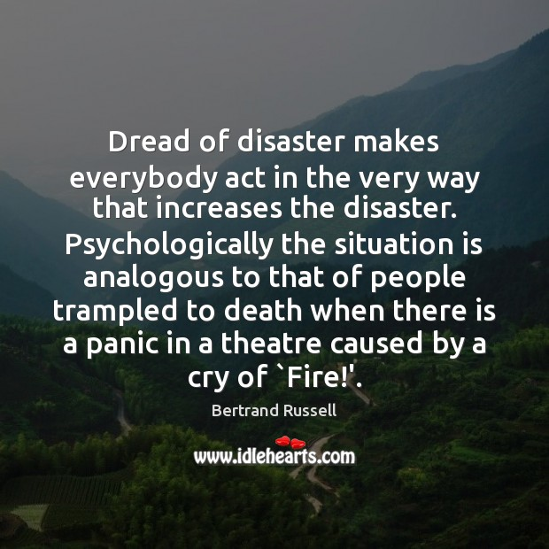 Image, Dread of disaster makes everybody act in the very way that increases