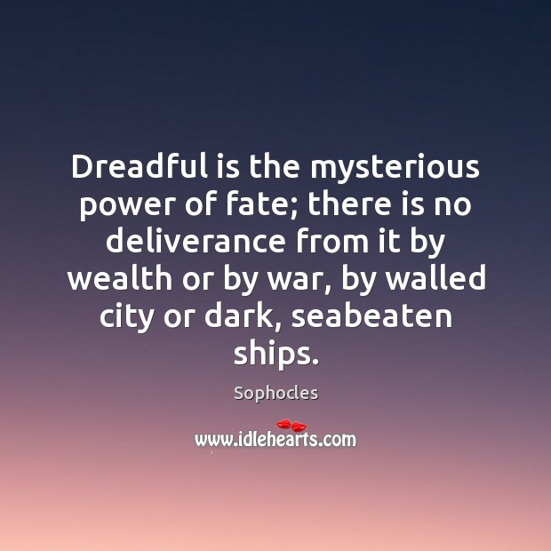Image, Dreadful is the mysterious power of fate; there is no deliverance from