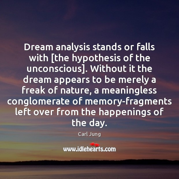 Dream analysis stands or falls with [the hypothesis of the unconscious]. Without Image