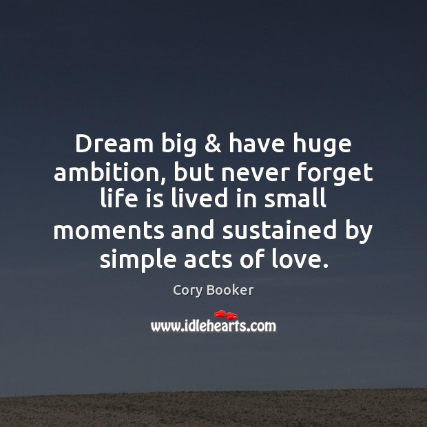 Image, Dream big & have huge ambition, but never forget life is lived in