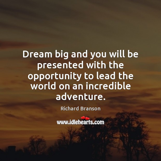 Image, Dream big and you will be presented with the opportunity to lead