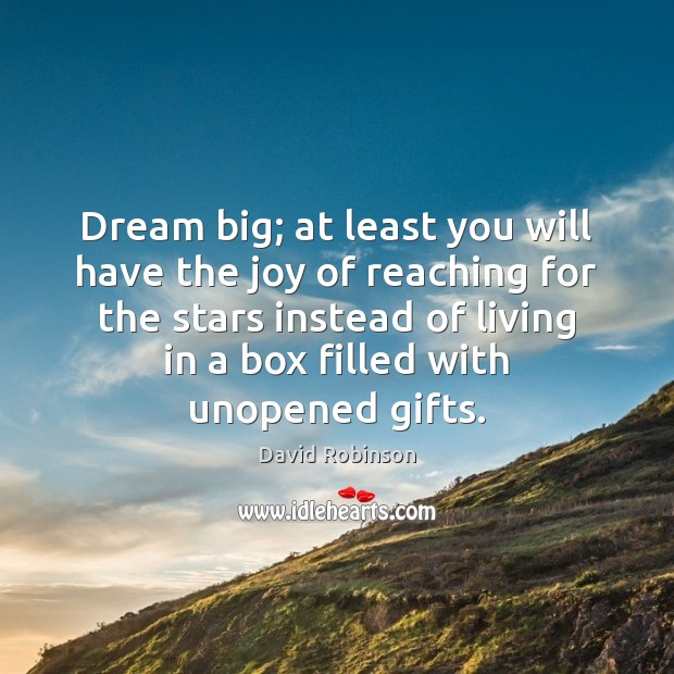 Image, Dream big; at least you will have the joy of reaching for