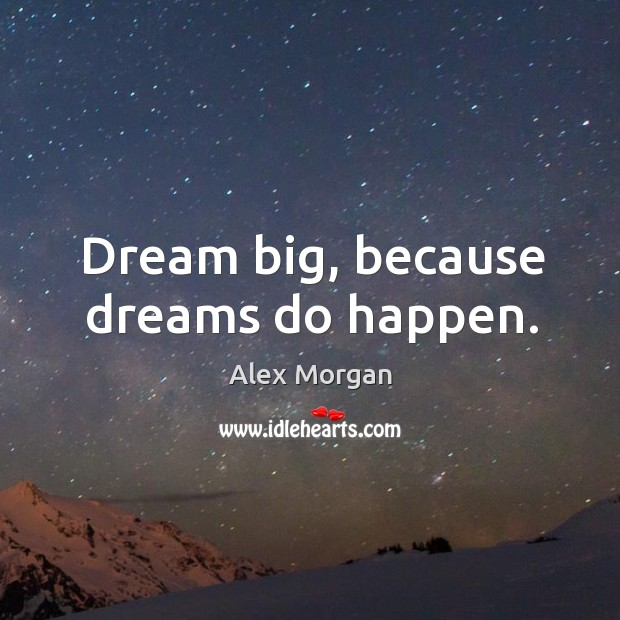 Dream big, because dreams do happen. Image