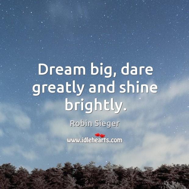 Dream big, dare greatly and shine brightly. Image
