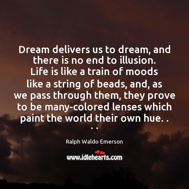 Dream delivers us to dream, and there is no end to illusion. Image