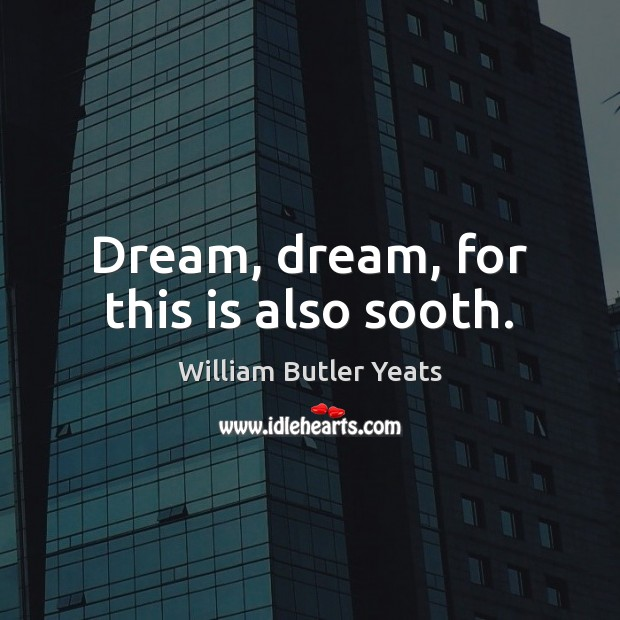 Dream, dream, for this is also sooth. Image