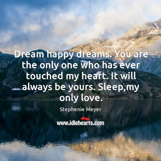 Dream happy dreams. You are the only one who has ever touched Image