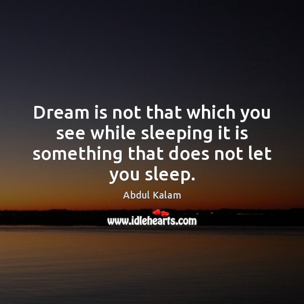 Image, Dream is not that which you see while sleeping it is something