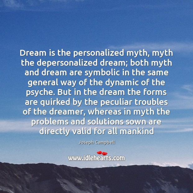 Dream is the personalized myth, myth the depersonalized dream; both myth and Joseph Campbell Picture Quote