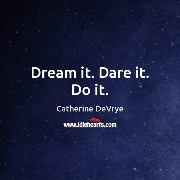 Image, Dream it. Dare it. Do it.