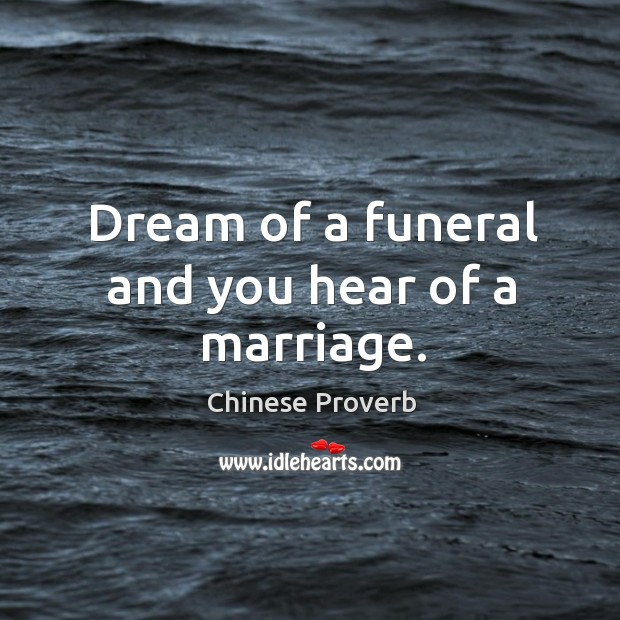Image, Dream of a funeral and you hear of a marriage.