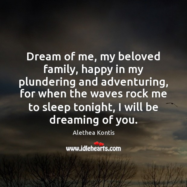 Image, Dream of me, my beloved family, happy in my plundering and adventuring,