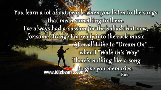 You learn a lot about people when you listen to the songs. Passion Quotes Image