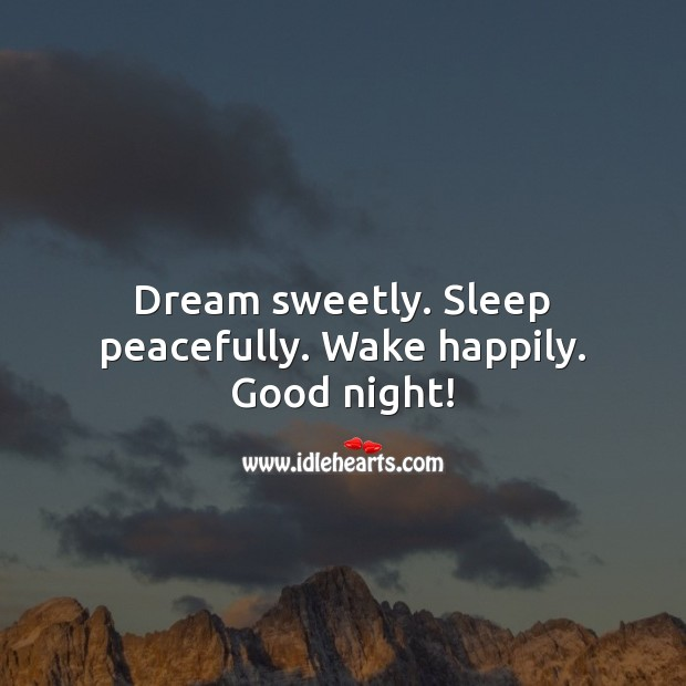Dream sweetly. Sleep peacefully. Wake happily. Good night! Good Night Quotes for Him Image