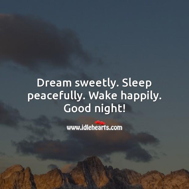 Dream sweetly. Sleep peacefully. Wake happily. Good night! Good Night Quotes for Him Image