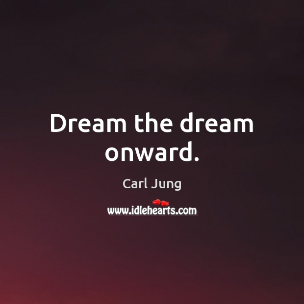 Dream the dream onward. Carl Jung Picture Quote