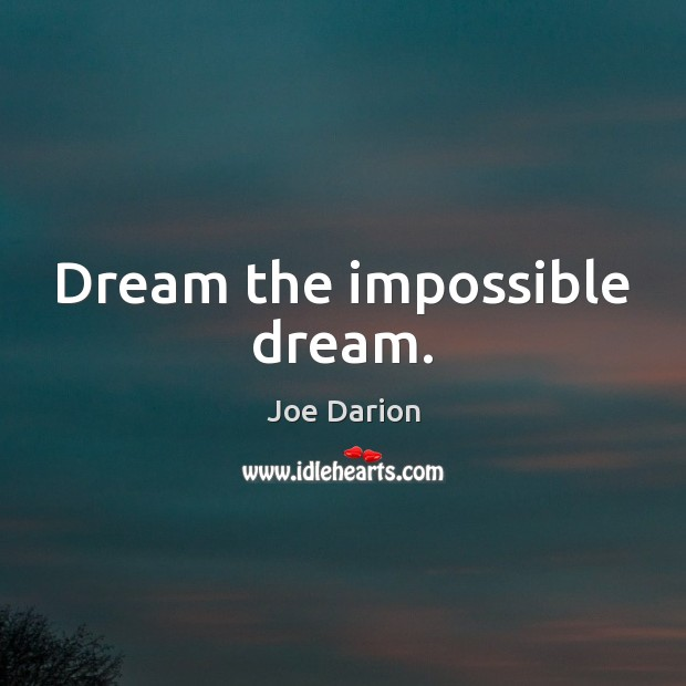 Dream the impossible dream. Image