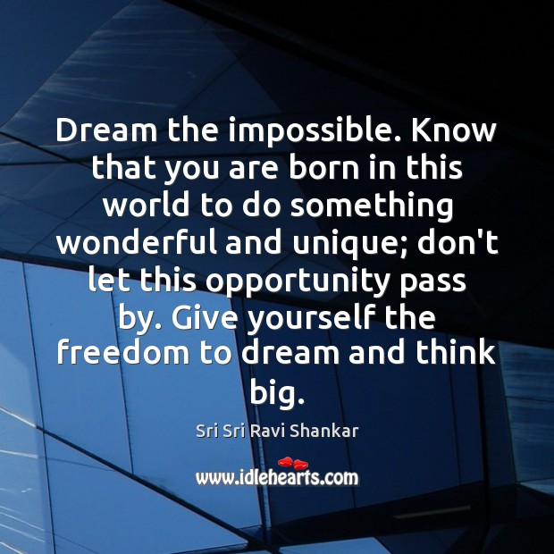 Dream the impossible. Know that you are born in this world to Image