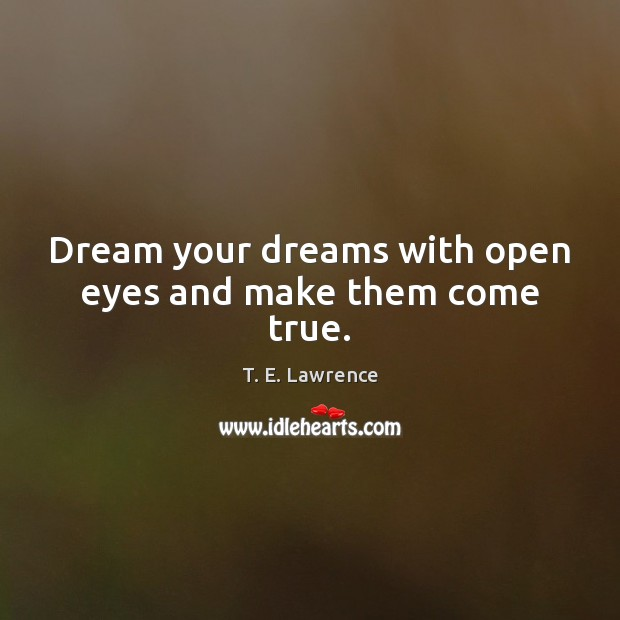 Dream your dreams with open eyes and make them come true. Image