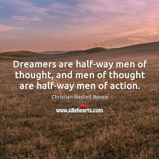 Dreamers are half-way men of thought, and men of thought are half-way men of action. Image