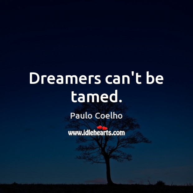 Dreamers can't be tamed. Image