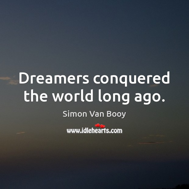 Dreamers conquered the world long ago. Image