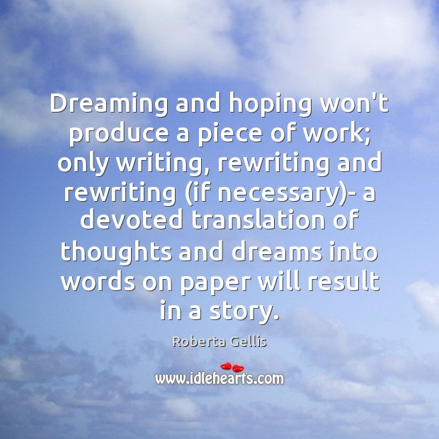 Dreaming and hoping won't produce a piece of work; only writing, rewriting Image