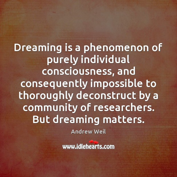 Dreaming is a phenomenon of purely individual consciousness, and consequently impossible to Andrew Weil Picture Quote