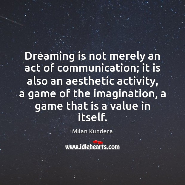 Dreaming is not merely an act of communication; it is also an Image