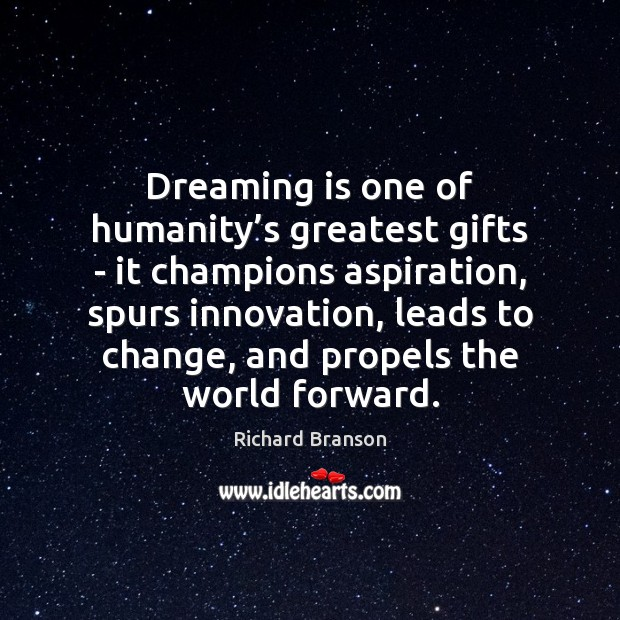 Dreaming is one of humanity's greatest gifts – it champions aspiration, Image