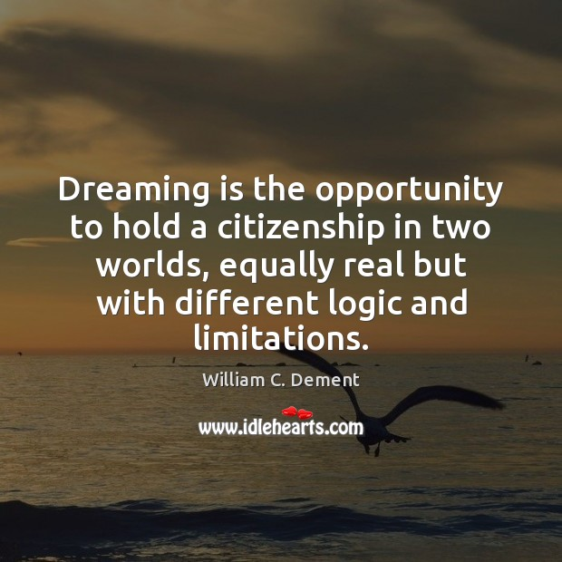 Dreaming is the opportunity to hold a citizenship in two worlds, equally Image