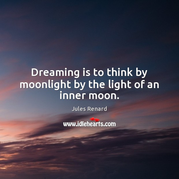 Image, Dreaming is to think by moonlight by the light of an inner moon.