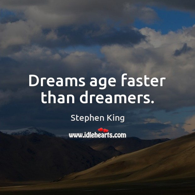 Dreams age faster than dreamers. Stephen King Picture Quote