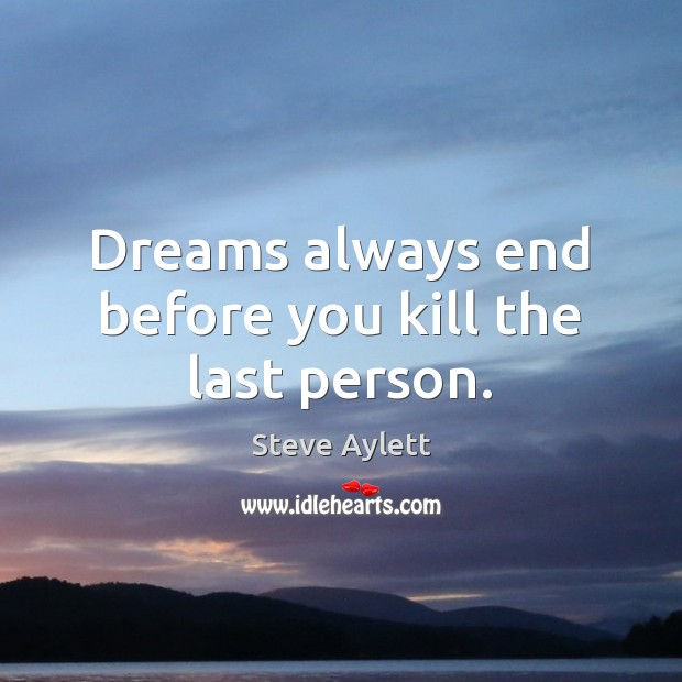 Dreams always end before you kill the last person. Image