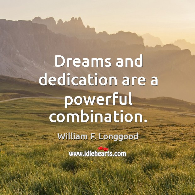 Dreams and dedication are a powerful combination. William F. Longgood Picture Quote