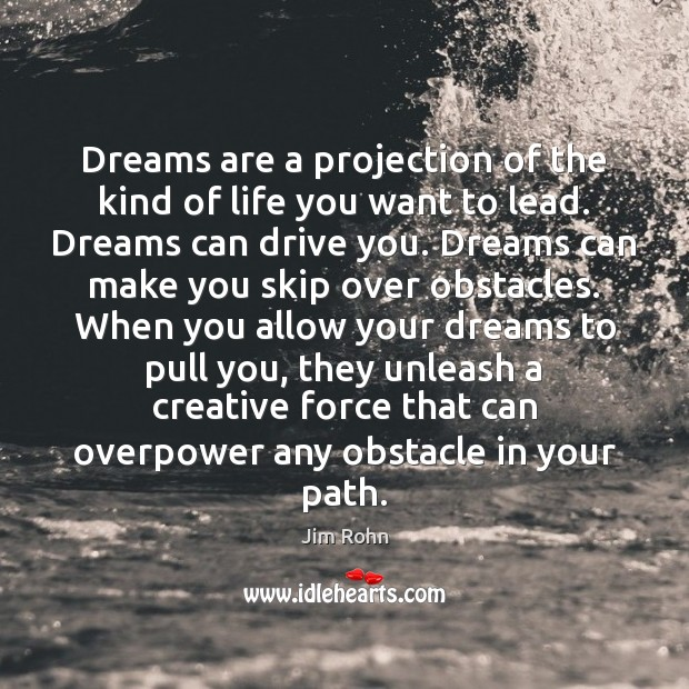 Dreams are a projection of the kind of life you want to Image