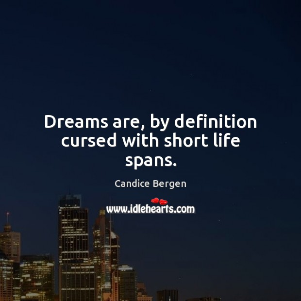 Dreams are, by definition cursed with short life spans. Candice Bergen Picture Quote
