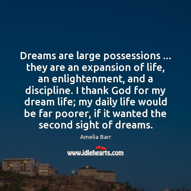 Dreams are large possessions … they are an expansion of life, an enlightenment, Image