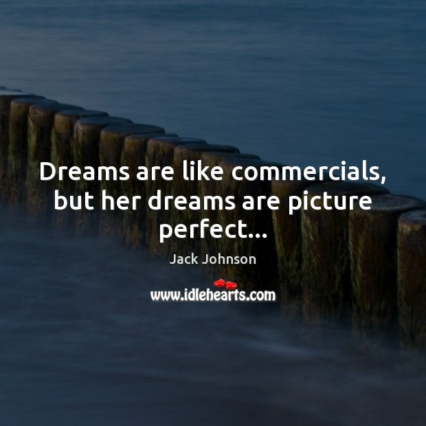 Dreams are like commercials, but her dreams are picture perfect… Image