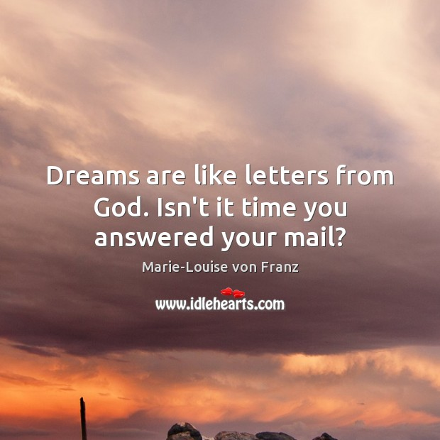 Dreams are like letters from God. Isn't it time you answered your mail? Image
