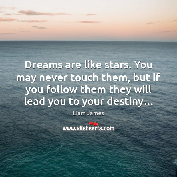 Dreams are like stars. You may never touch them, but if you Image