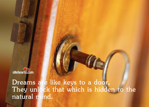 Dreams Are Like Keys To A Door, They Unlock…