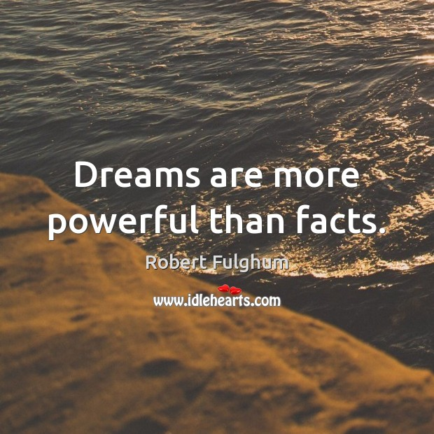 Dreams are more powerful than facts. Image