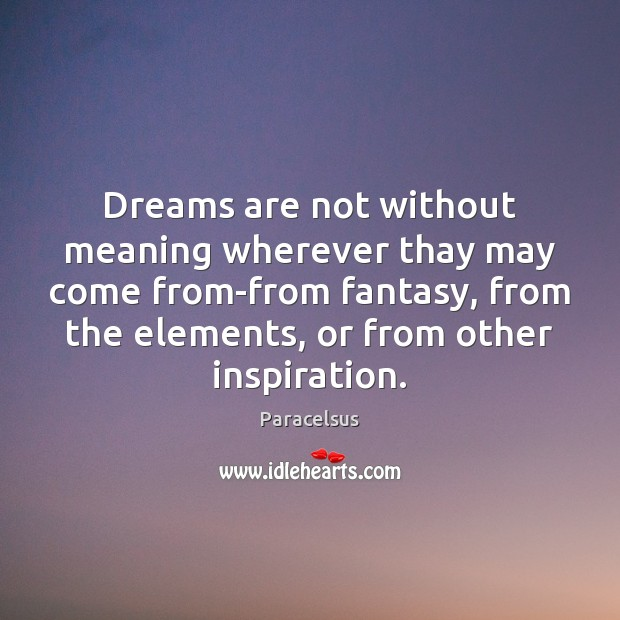 Dreams are not without meaning wherever thay may come from-from fantasy, from Paracelsus Picture Quote
