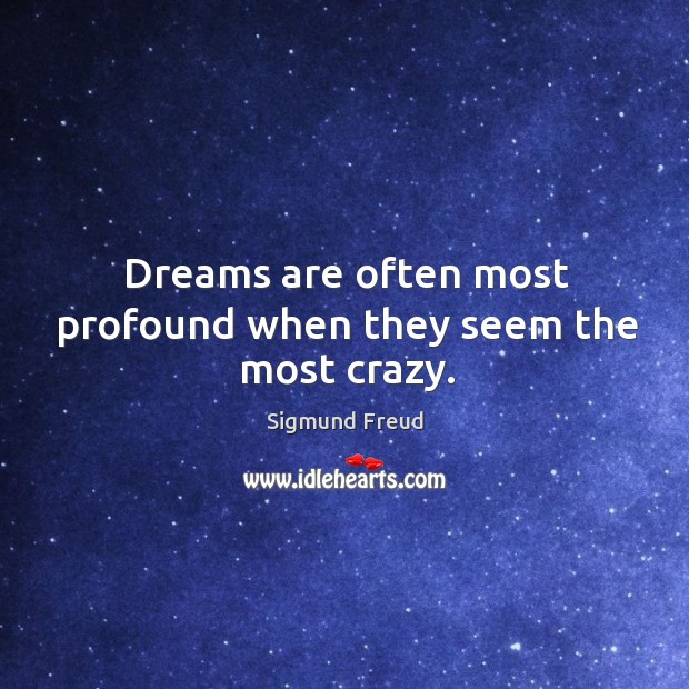 Image, Dreams are often most profound when they seem the most crazy.