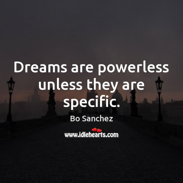 Image, Dreams are powerless unless they are specific.